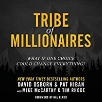 Tribe Of Millionaires What If One Choice Could Change Everything By David Osborn Pat Hiban Mike Mccarthy Tim Rhode Audiobook Audible Com