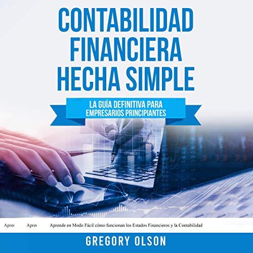 Contabilidad Financiera Hecha Simple: La guía definitiva para empresarios principiantes [Financial Accounting Made Simple: The Ultimate Guide for Beginning Entrepreneurs] cover art