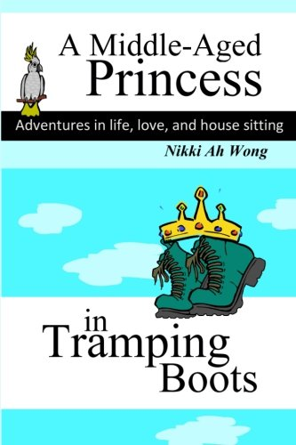 A Middle-Aged Princess in Tramping Boots: Adventures in Life, Love, and House Sitting