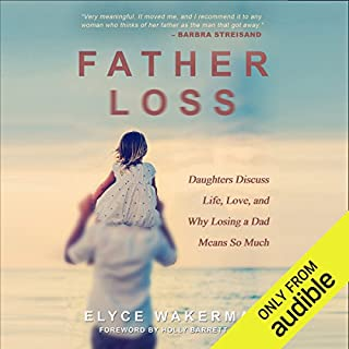 Father Loss     Daughters Discuss Life, Love, and Why Losing a Dad Means So Much              By:                                                                                                                                 Elyce Wakerman                               Narrated by:                                                                                                                                 Gabra Zackman                      Length: 9 hrs and 49 mins     2 ratings     Overall 4.5