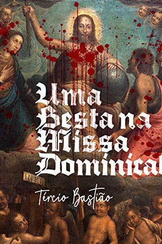 Uma besta na missa dominical (Conto da Saga Adversus) por [Tércio Bastião]