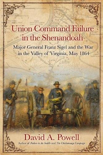 Image of Union Command Failure in the Shenandoah: Major General Franz Sigel and the War in the Valley of Virginia, May 1864