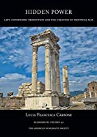 Hidden Power: Late Cistophoric Production and the Organization of Provincia Asia 128–89 Bc (Numismatic Studies)