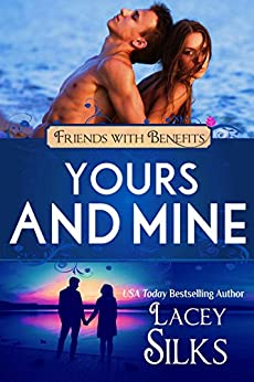 Yours and Mine: A Contemporary Friends to Lovers Romance (Friends with Benefits) by [Lacey Silks, Lucy Riot]