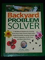 Backyard Problem Solver - 2,168 Natural Solutions For Growing Great Grass, Super Shrubs, Brigh Bulbs, Perfect Perennials...