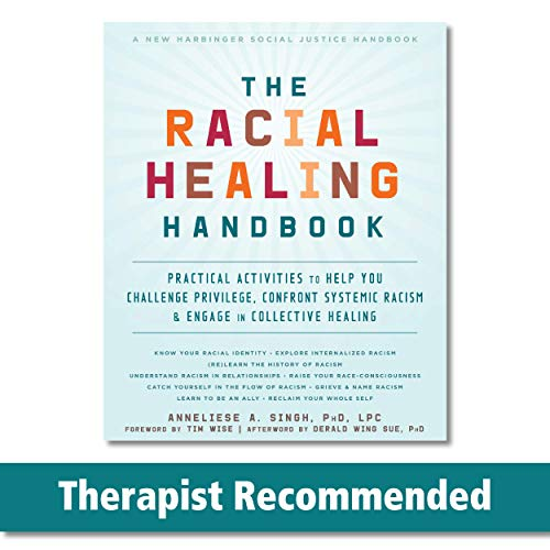 Compare Textbook Prices for The Racial Healing Handbook: Practical Activities to Help You Challenge Privilege, Confront Systemic Racism, and Engage in Collective Healing The Social Justice Handbook Series Illustrated Edition ISBN 9781684032709 by Singh PhD  LPC, Anneliese A.,Wing Sue Ph.D., Derald,Wise, Tim