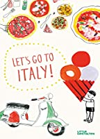 Let's Go to Italy!: The Land of Pizza, Pasta, Gelato, and So Much More...