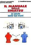 il manuale dello shiatsu. la salute nelle tue mani