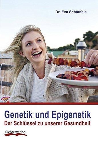 Genetik und Epigenetik: Der Schlüssel zu unserer Gesundheit by Dr. Eva Schäufele (2015-10-01)