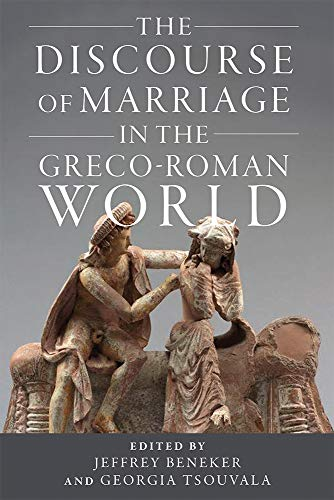 The Discourse of Marriage in the Greco-Roman World (Wisconsin Studies in Classics)