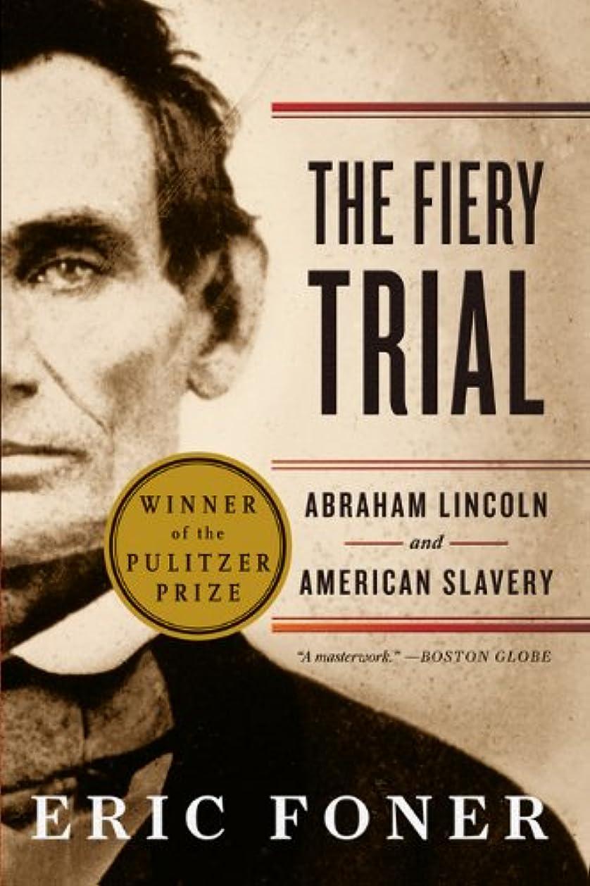 責任安定した休みThe Fiery Trial: Abraham Lincoln and American Slavery (English Edition)