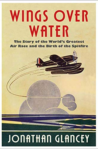 Wings Over Water: The Story of the World's Greatest Air Race and the Birth of the Spitfire (English Edition)