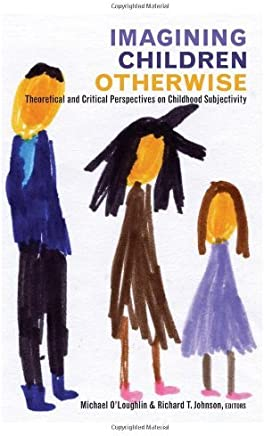 Imagining Children Otherwise: Theoretical and Critical Perspectives on Childhood Subjectivity (Rethinking Childhood) by Michael OLoughlin (Editor) � Visit Amazons Michael OLoughlin Page search results for this author Michael OLoughlin (Editor), Richard T. Johnson (Editor) (1-Jul-2010) Paperback