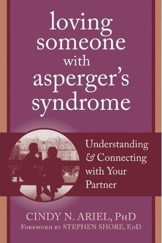Loving Someone with Asperger's Syndrome: Understanding and Connecting with your Partner (The...