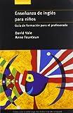 Enseñanza de inglés para niños: Guia De Formacion Para El Profesorado (Cambridge de didáctica de...