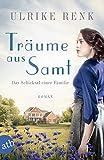 Träume aus Samt: Das Schicksal einer Familie (Die große Seidenstadt-Saga, Band 4) von Ulrike Renk