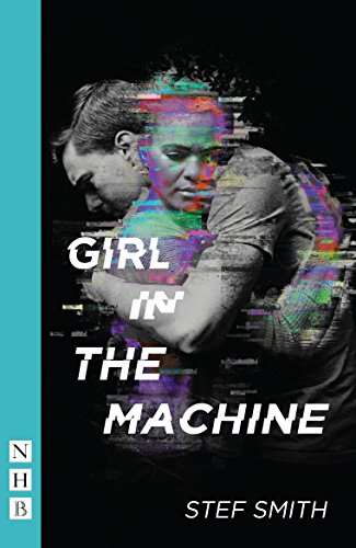 Girl in the Machine (NHB Modern Plays) (Traverse Theatre) (English Edition)