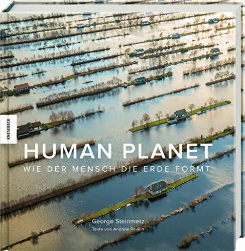 Human Planet: Wie der Mensch die Erde formt. Eine fotografische Reise durch das Anthropozän, das Zeitalter des Menschen