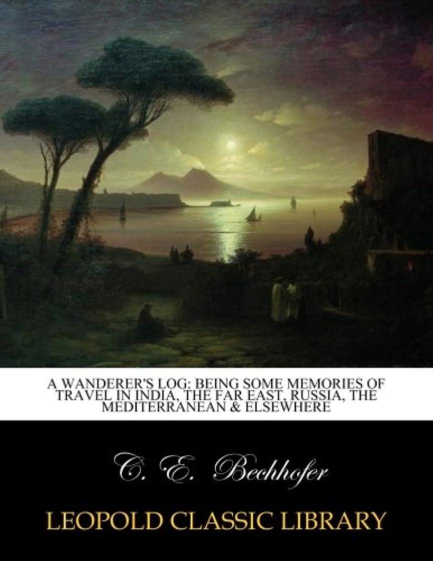 トランスペアレント幻滅するファンネルウェブスパイダーA Wanderer's log: being some memories of travel in India, the Far East, Russia, the Mediterranean & elsewhere