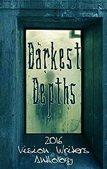 Darkest Depths by [Vision Writers, Kirstie Olley, Jake Corvus, Meghann Laverick, Geneve Flynn, Chris Kneipp, Daniel Ferguson, Kristen Isbester, Melanie Hill, Allan Walsh]