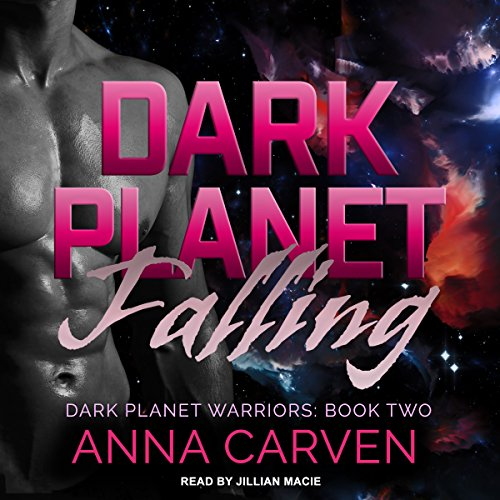 Dark Planet Falling     Dark Planet Warriors Series, Book 2              By:                                                                                                                                 Anna Carven                               Narrated by:                                                                                                                                 Jillian Macie                      Length: 8 hrs and 26 mins     9 ratings     Overall 4.8