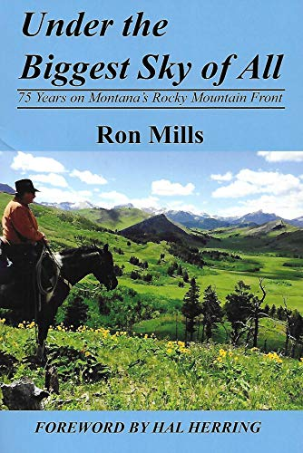 Under the Biggest Sky of All : 75 Years on Montana's Rocky Mountain Front
