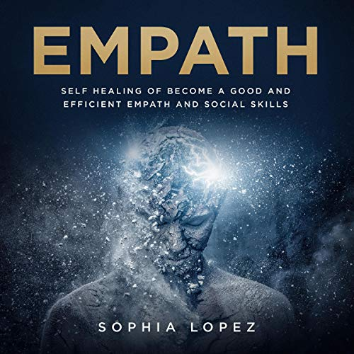 Empath: Self-Healing of Become a Good and Efficient Empath and Social Skills