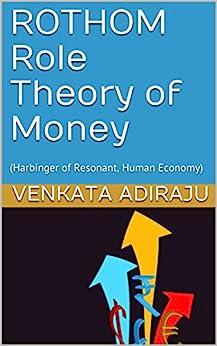 [VENKATA ADIRAJU]のROTHOM Role Theory of Money: (Harbinger of Resonant, Human Economy) (English Edition)