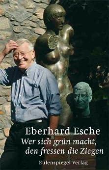 Wer sich grün macht, den fressen die Ziegen (German Edition) by [Eberhard Esche]