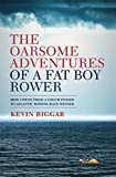 The Oarsome Adventures of a Fat Boy Rower: How I went from couch potato to Atlantic rowing race winner