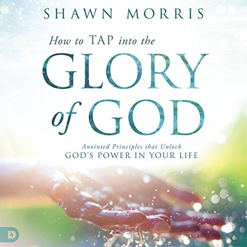 How to TAP into the Glory of God     Anointed Principles that Unlock God's Power in Your Life              By:                                                                                                                                 Shawn Morris                               Narrated by:                                                                                                                                 William Crockett                      Length: 7 hrs     6 ratings     Overall 4.5