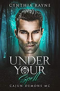 Under Your Spell: Cajun Demons MC by [Cynthia Rayne]