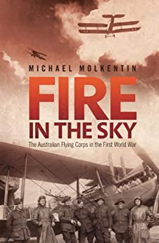 Fire in the Sky: The Australian Flying Corps in the First World War by [Michael Molkentin]