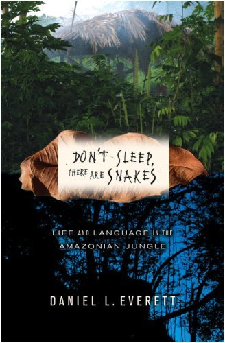 Don't Sleep, There Are Snakes: Life and Language in the Amazonian Jungle 1st (first) edition