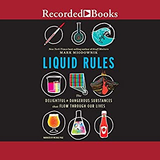 Liquid Rules     The Delightful and Dangerous Substances That Flow Through Our Lives              By:                                                                                                                                 Mark Miodownik                               Narrated by:                                                                                                                                 Michael Page                      Length: 7 hrs and 16 mins     116 ratings     Overall 4.6