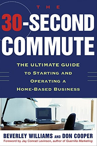 The 30 Second Commute: The Ultimate Guide to Starting and Operating a Home-based Business