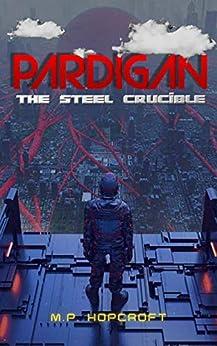 Pardigan: The Steel Crucible by [M.P. Hopcroft`, Joyce Reynolds-Ward]
