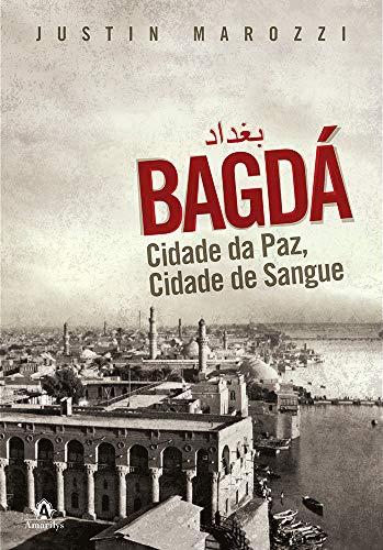 Bagdá: Cidade da paz, cidade de sangue