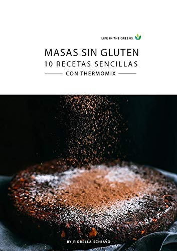 Masas Sin Gluten: 10 Recetas Sencillas con Thermomix (Life in The Greens)