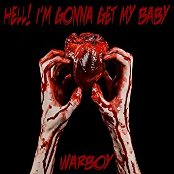 Hell! I'm Gonna Get My Baby