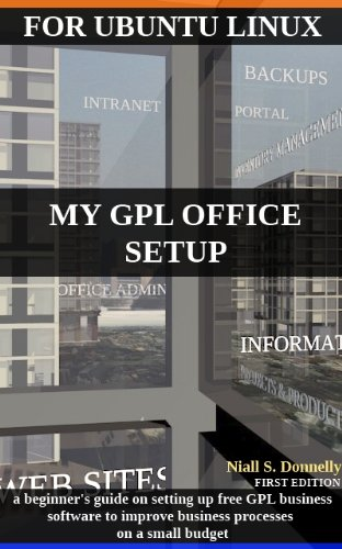 My GPL Office Setup, A Beginner's Guide on setting up Free Business Software, Ubuntu Linux Edition (English Edition)