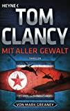 Mit aller Gewalt: Thriller (JACK RYAN, Band 17) - Tom Clancy