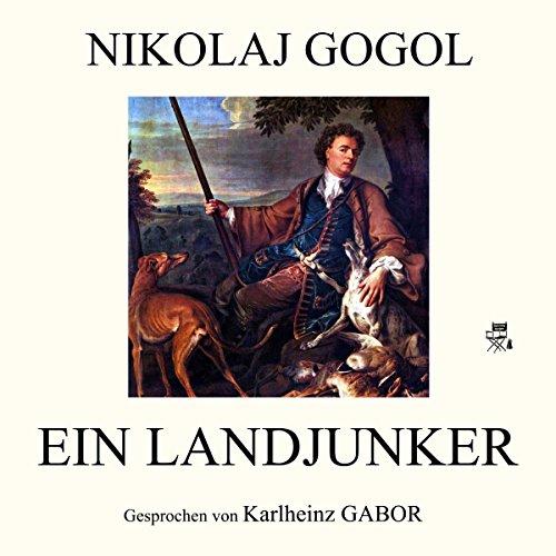 Ein Landjunker                   Autor:                                                                                                                                 Nikolai Gogol                               Sprecher:                                                                                                                                 Karlheinz Gabor                      Spieldauer: 1 Std. und 12 Min.     1 Bewertung     Gesamt 5,0