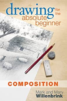 Drawing for the Absolute Beginner, Composition by [Mark Willenbrink]