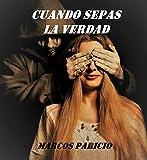 CUANDO SEPAS LA VERDAD: Descubre y déjate atrapar por la historia que ya ha sorprendido a miles de lectores alcanzando el número 1 en España y México. (Intriga y suspense)