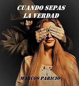 CUANDO SEPAS LA VERDAD: Descubre y déjate atrapar por la historia que ya ha sorprendido a miles de lectores alcanzando el número 1 en España y México. (Intriga y suspense) de [MARCOS PARICIO]