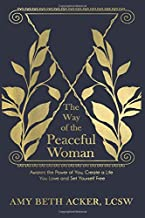 The Way of the Peaceful Woman: Awaken the Power of You, Create a Life You Love, and Set Yourself Free