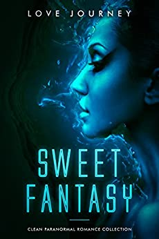 Sweet Fantasy: Clean Paranormal Romance Collection by [Love Journey] fated lovers soulmate romance trope