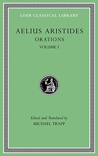 Aristides: Orations, Volume I (Loeb Classical Library)