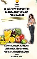 El Cuaderno Completo de la Dieta Mediterránea Para Mujeres: Si tu objetivo es adelgazar de una manera fácil y rápida las recetas que encontrarás en este libro son adecuadas para ti, son recetas diseñadas específicamente para todas las mujeres que te permi